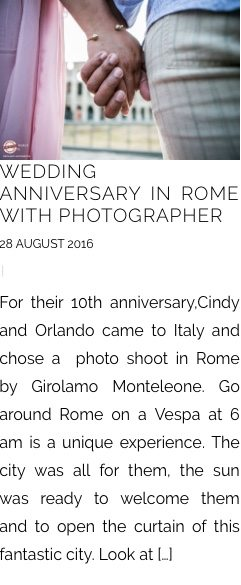 WEDDING ANNIVERSARY IN ROME WITH PHOTOGRAPHER 28 AUGUST 2016 | For their 10th anniversary,Cindy and Orlando came to Italy and chose a photo shoot in Rome by Girolamo Monteleone. Go around Rome on a Vespa at 6 am is a unique experience. The city was all for them, the sun was ready to welcome them and to open the curtain of this fantastic city. Look at […]
